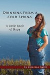 Drinking from a Cold Spring: A Little Book of Hope - Erin Lee Gafill