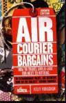 Air Courier Bargains, Seventh Edition: How to Travel World-Wide for Next to Nothing Seventh Edition - Kelly Monaghan