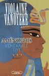 Aménophis, Tome 3: Vénérable Tiyi - Violaine Vanoyeke