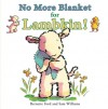 No More Blanket for Lambkin! - Bernette Ford, Sam Williams