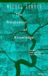 The Troubadour of Knowledge - Michel Serres, Sheila Faria Glaser, William Paulson
