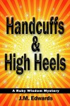 Handcuffs & High Heels: A Ruby Wisdom Mystery - J.M. Edwards