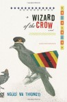 Wizard of the Crow - Ngũgĩ wa Thiong'o