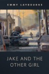 Jake and the Other Girl - Emmy Laybourne