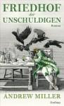 Friedhof der Unschuldigen: Roman (German Edition) - Andrew Miller, Nikolaus Stingl