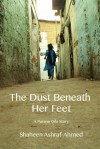 The Dust Beneath Her Feet (The Purana Qila Stories, #2) - Shaheen Ashraf-Ahmed
