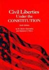 Civil Liberties Under the Constitution: Sixth Edition - M. Glenn Abernathy, Barbara A. Perry