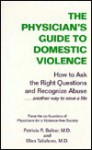 The Physician's Guide to Domestic Violence: How to Ask the Right Questions and Recognize Abuse-- Another Way to Save a Life - Patricia R. Salber
