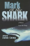 Mark of the Shark: True Tales of Terror from the Deep - John Long