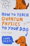 How to Teach Quantum Physics to Your Dog - Chad Orzel