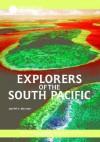 Explorers of the South Pacific - Daniel E. Harmon
