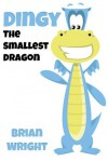 Dingy the Smallest Dragon - Brian Wright
