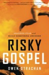 Risky Gospel: Abandon Fear and Build Something Awesome - Owen Strachan