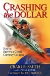 Crashing the Dollar: How to Survive a Global Currency Crisis - Craig R. Smith, Lowell Ponte, Pat Boone