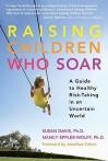 Raising Children Who Soar: A Guide to Healthy Risk-Taking in an Uncertain World - Susan Davis, Nancy Eppler-Wolff