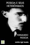 Pessoa e seus Heterônimos (Portuguese Edition) - Fernando Pessoa