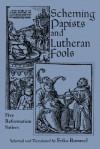 Scheming Papists and Lutheran Fools: Five Reformation Satires - Erika Rummel