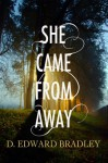 She Came From Away - D. Edward Bradley
