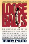 Loose Balls: The Short, Wild Life of the American Basketball Association - Terry Pluto