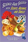 Science Fair Success With Scents, Aromas, And Smells - Thomas R. Rybolt
