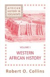 African History In Documents Text And Readings: Vol. I: Western Africa - Robert O. Collins