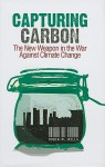Capturing Carbon: The New Weapon in the War Against Climate Change - Robin Mills