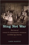 Sing Not War: The Lives of Union & Confederate Veterans in Gilded Age America - James Marten