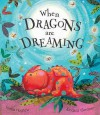 When Dragons Are Dreaming - James Mayhew, Lindsey Gardiner