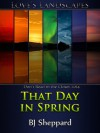 That Day in Spring - B.J. Sheppard