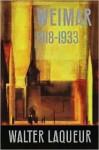 Weimar: A Cultural History 1918-1933 - Walter Laqueur
