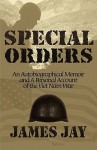 Special Orders: An Autobiographical Memoir and a Personal Account of the Viet Nam War - James Jay