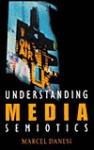 Understanding Media Semiotics - Marcel Danesi