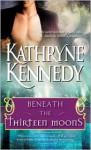 Beneath the Thirteen Moons - Kathryne Kennedy