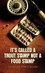 It's Called a Trout Stamp Not a Food Stamp - Shannon Olson