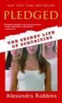Pledged: The Secret Lives of Sororities - Alexandra Robbins