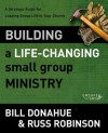 Building a Life-Changing Small Group Ministry: A Strategic Guide for Leading Group Life in Your Church (Groups that Grow) - Bill Donahue, Russ G. Robinson