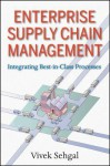 Enterprise Supply Chain Management: Integrating Best-In-Class Processes - Vivek Sehgal