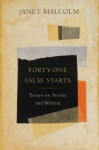 Forty-one False Starts: Essays on Artists and Writers - Janet Malcolm, Ian Frazier