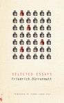 Selected Essays - Friedrich Dürrenmatt, Isabel Fargo Cole