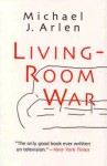 Living-Room War - Michael J. Arlen