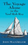 The Voyage Alone in the Yawl Rob Roy - John MacGregor, Arthur Ransome