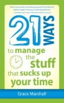 21 Ways to Manage the Stuff that Sucks Up Your Time - Grace Marshall