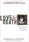 Love & Death: The Murder of Kurt Cobain - Max Wallace, Ian Halperin