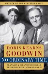 No Ordinary Time: Franklin and Eleanor Roosevelt: The Home Front in World War II - Doris Kearns Goodwin