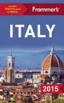 Frommer's Italy 2015 - Eleonora Baldwin, Stephen Brewer, Donald Strachan, Sasha Heseltine, Megan McCaffrey-Guerrera
