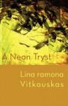 A Neon Tryst - Lina Ramona Vitkauskas