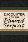 Encounter with the Plumed Serpent: Drama and Power in the Heart of Mesoamerica - Maarten Jansen
