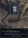 Desert Fathers, Uranium Daughters - Debora Greger