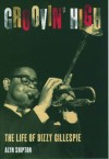 Groovin' High: The Life of Dizzy Gillespie - Alyn Shipton