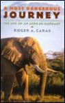 A Most Dangerous Journey: The Life of an African Elephant - Roger A. Caras